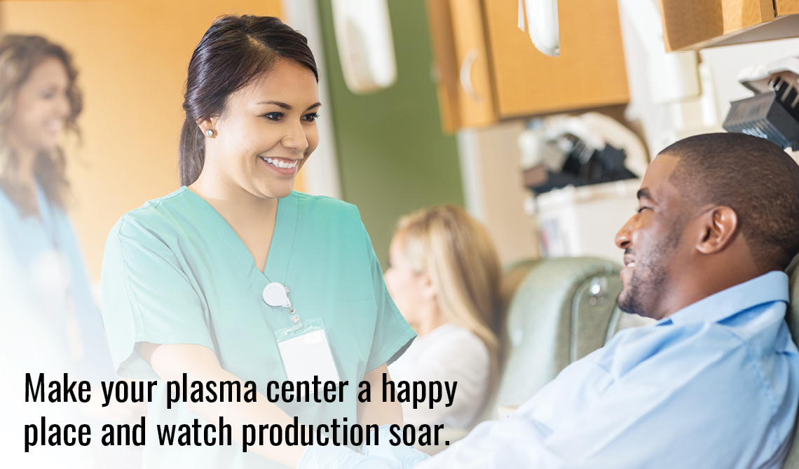 Make your plasma center a happy place and watch production soar.