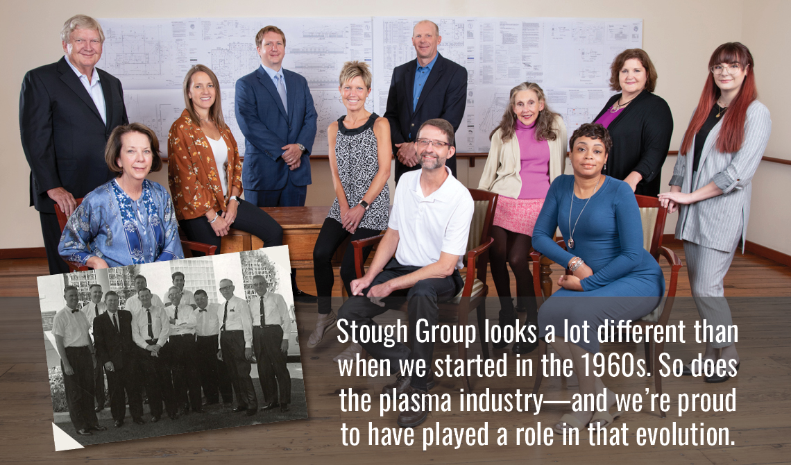 Stough Group looks a lot different than when we started in the 1960s. So does the plasma industry—and we're proud to have played a role in that evolution.