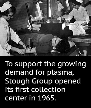 To support the growing demand for plasma, Stough Group opened its first collection center in 1965.