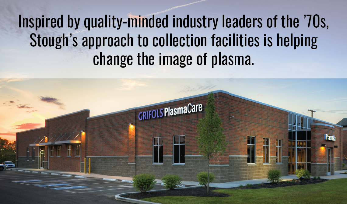Inspired by quality-minded industry leaders of the 1970s, Stough's approach to collection facilities is helping change the image of plasma.